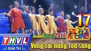 THVL | Thử tài siêu nhí 2017 – Tập 17: Vòng tài năng tỏa sáng - Trailer