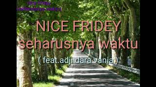 Nice fridey feat adji dara vania ( seharusnya waktu ) lyric official