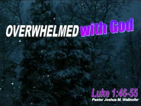 Christmas Message: Overwhelmed With God from Luke 1:46-55 (Magnificat...