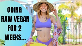 My Experience Going RAW VEGAN For 2 Weeks...