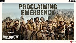 Sonchiriya | Proclaiming Emergency | Sushant, Bhumi, Manoj, Ranvir | Abhishek C | 1st March 2019