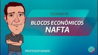 Geografia - Blocos Econômicos - Nafta