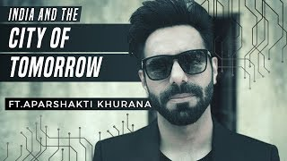 India and the 'City of Tomorrow' ft. Aparshakti Khurana | Being Indian