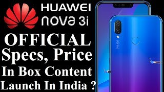 Huawei Nova 3i Launched | Official Specs , Price & Box Contents | Launch Date In India ?