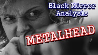 Black Mirror Analysis: Metalhead
