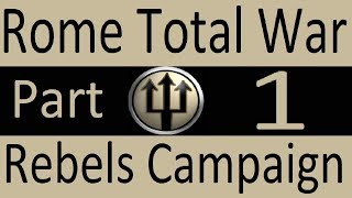 Rebels Campaign: Rome Total War Part 1