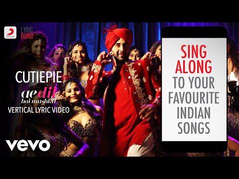 Cutiepie - Ae Dil Hai Mushkil |Official Bollywood Lyrics|Nakash Aziz|Pardeep Singh Sran