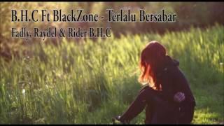 download lagu B.h.c Ft. Blackzone  - Terlalu Bersabar gratis