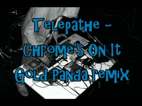 Telepathe - Chrome&#039;s On It - Gold Panda remix