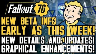 Fallout 76 - NEW UPDATES! New Beta Details As Early As This Week! Graphics & Gameplay Details!