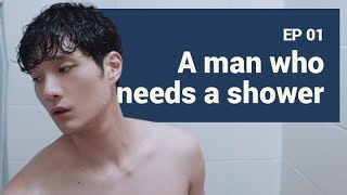 [MAN IN THE SHOWER] EP1. A MAN WHO NEEDS A SHOWER