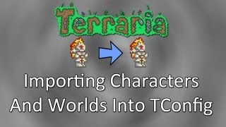 Terraria: Importing Characters And Worlds To TConfig!
