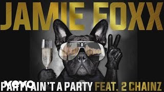 2 Chainz Video - Jamie Foxx feat. 2 Chainz - Party Ain't A Party (Audio)