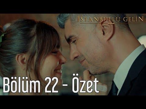 İstanbullu Gelin 22. Bölüm - Özet