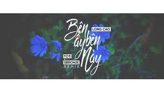 [MIX166] Long Cao - Bên Ấy Bên Này (Sbronze x Toti Remix)