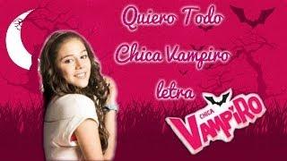 Quiero Todo Chica Vampiro letra