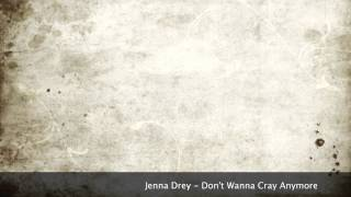 Jenna Drey - Don't Wanna Cry Anymore