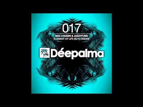 Max Lyazgin & JazzyFunk - Element Of Life (Ed's Dream) (Original Mix)