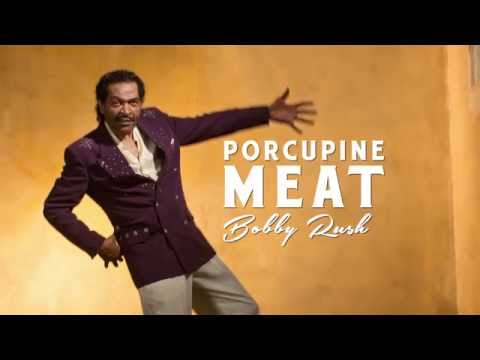 Bobby Rush | Porcupine Meat - COMING 9/16/16