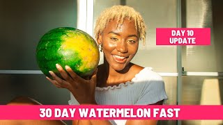 FASTING for 30 DAYS  Only Eating WATERMELON  |  DAY 10 UPDATE (experience & reflection)