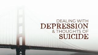 Dealing With Depression and Thoughts of Suicide