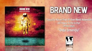 Watch Brand New Good To Know That If I Ever Need Attention All I Have To Do Is Die video