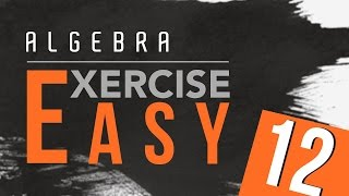 24. Algebra Exercise - Easy 12 by Ayman Sadiq