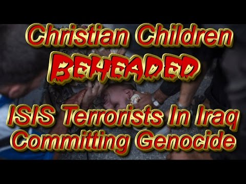 GRAPHIC: ISIS Beheads Christian Women And Children In Iraqi Genocide; 350K
