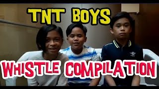 Whistle Compilation | TNT Boys