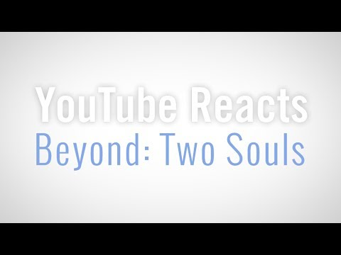 YouTube Reacts to Beyond: Two Souls