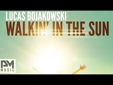 Lucas Bojakowski - Walkin In The Sun