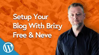 How to Setup Your WordPress Blog With Brizy Free & Neve | WORDPRESS