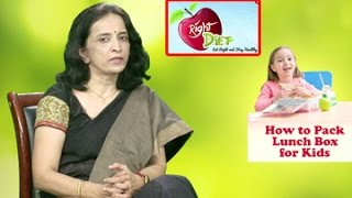 Right Diet    How to Pack Lunch Box for Kids    By Dr. P. Janaki Srinath, Nutritionist