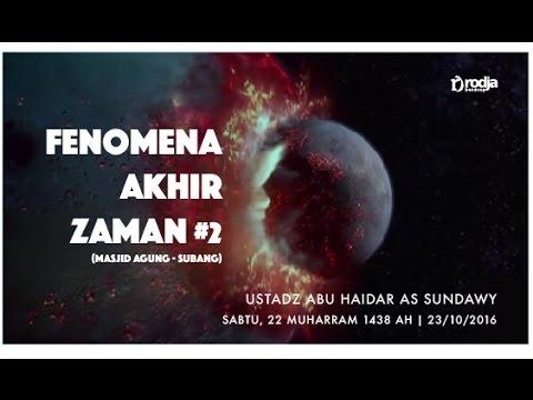 Fenomena Akhir Zaman #2 | Ustadz Abu Haidar As Sundawy