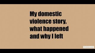 My domestic violence story, what happened and why i left
