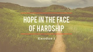 Hope In The Face Of Hardship - Exodus 1