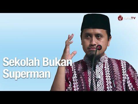 Kajian Islam: Sekolah Bukan Superman - Ustadz Abdullah Zaen, MA