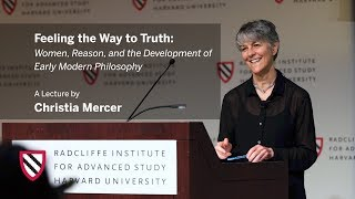 Feeling the Way to Truth | Christia Mercer || Radcliffe Institute