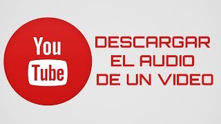 Como descargar el audio de un video de YouTube sin programas