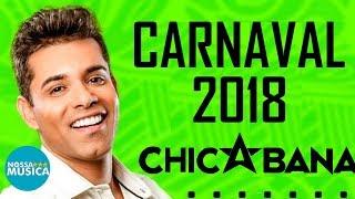 CHICABANA - CARNAVAL 2018 - MUSICAS NOVAS - REPERTORIO NOVO