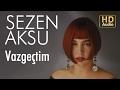 Sezen Aksu - Vazgeçtim (Official Audio)