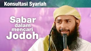 Konsultasi Syariah: Sabar dalam Mencari Jodoh - Ustadz Dr. Syafiq Riza Basalamah, MA.