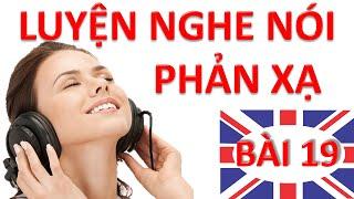Luyện nghe nói phản xạ Tiếng Anh – Bài 19 – Luyen nghe phan xa