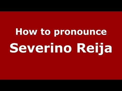 How to pronounce Severino Reija (Spanish/Spain) - PronounceNames.com