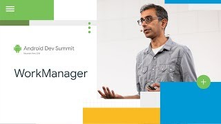 Working with WorkManager (Android Dev Summit '18)