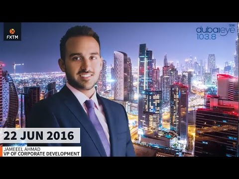Dubai Eye 103.8 Radio Interviews Jameel Ahmad of ForexTime (FXTM) | 22/06/16