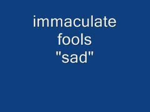 Immaculate Fools - Sad