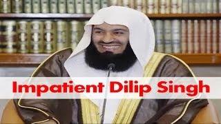 Funny – Impatient Dilip Singh – Mufti Menk