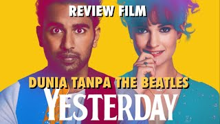 "REVIEW FILM ""YESTERDAY"" (2019) BAHASA INDONESIA - FILM TENTANG CINTA DAN DUNIA TANPA THE BEATLES"