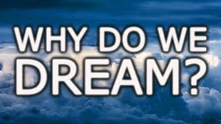 Why Do We Dream?